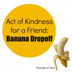 Act of Kindness for a Friend:  Banana Drop-off