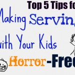 Top 5 Tips for Making Serving with Your Kids Horror-Free