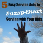 5 Easy Service Acts to Jump-Start Serving with Your Kids