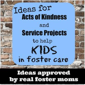 Acts of Kindness & Service Projects:  Help Foster Kids