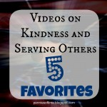 Videos on Kindness and Serving Others:  5 Favorites