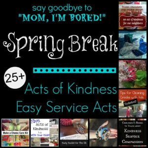 Acts of Kindness and Simple Service Projects for Spring Break!