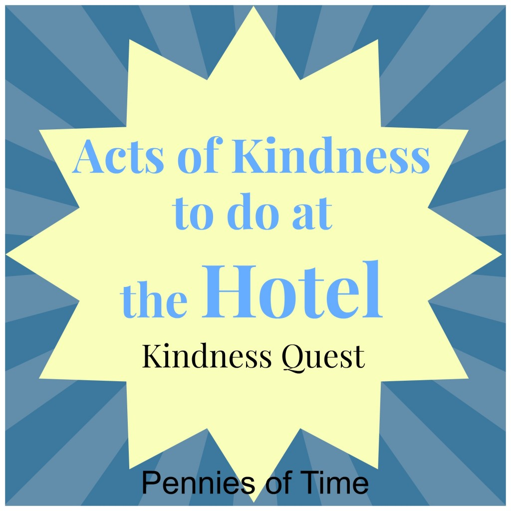 Acts of kindness to do at the hotel kindness quest pennies of Time