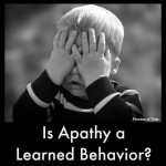 Is Apathy a Learned Behavior?