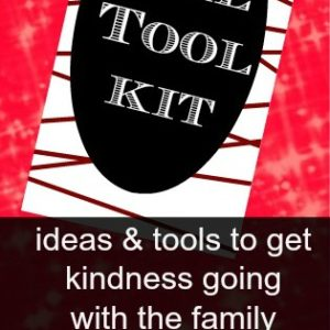 Holiday Kindness Tool-Kit: Ideas and Tools to Get Kindness Going During the Holidays